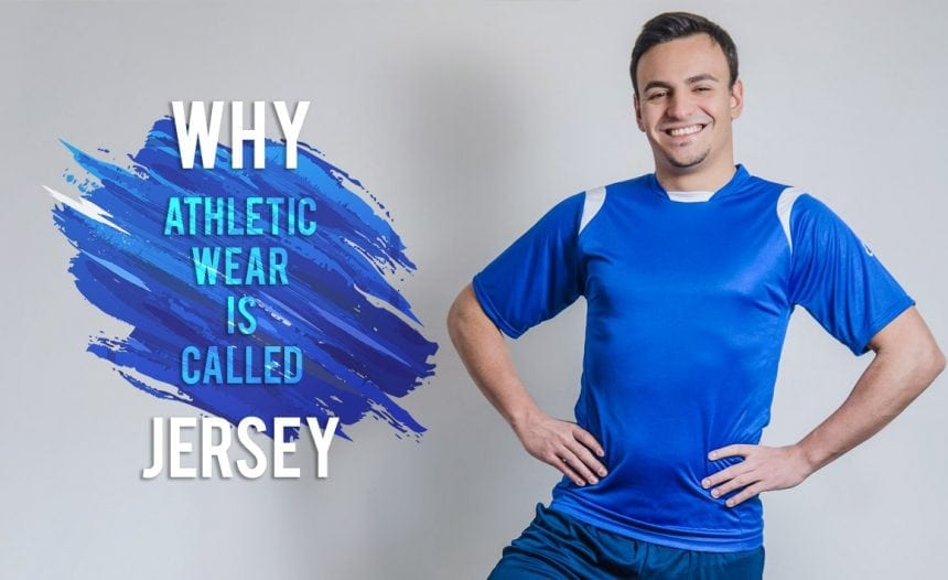 Ever wondered why an athletic wear is called a jersey?